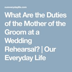 What Are the Duties of the Mother of the Groom at a Wedding Rehearsal? | Our Everyday Life