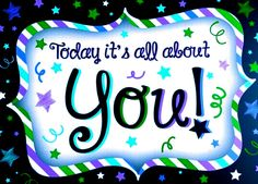Today it's all about you! YOU YOU YOU !!!!!!!! have a wonderfully fun time at your party !!!??.. it will take you a week to read all your good wishes ... it will be like a birthday everyday norma !! lol lol ooooooo : c )