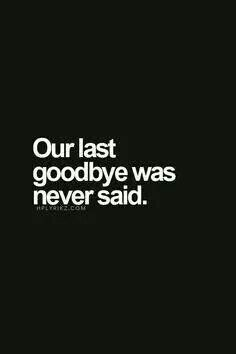 Well, it was.... I just didn't know it was the LAST goodbye