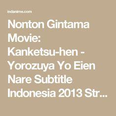 Nonton Gintama Movie: Kanketsu-hen - Yorozuya Yo Eien Nare Subtitle Indonesia 2013 Streaming | INDANIME.COM