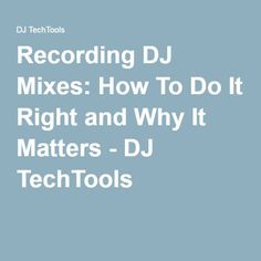 263955946161a Recording DJ Mixes  How To Do It Right and Why It Matters - DJ TechTools