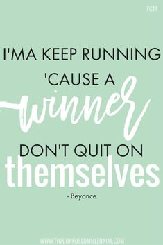 I'ma keep running cause a winner don't quit on themselves. beyonce quotes, motivational quotes, inspiring quotes, how to stay motivated