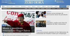 """O jornal gaúcho """"Zero Hora"""" destaca na manchete de sua versão online a morte do presidente venezuelano, Hugo Chávez, 58, nesta terça-feira. O presidente foi vítima de um câncer na região pélvica, com o qual convivia há cerca de um ano e meio. O jornal destaca ainda o que chama de """"trajetória controversa"""" do líder"""