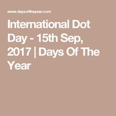 International Dot Day - 15th Sep, 2017 | Days Of The Year