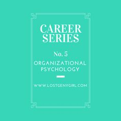 A looking into a career in Organizational Psychology. www.lostgenygirl.com