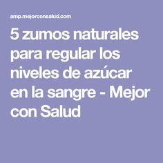 5 zumos naturales para regular los niveles de azúcar en la sangre - Mejor con Salud Natural, Personal Care, Health, Tips, Social, Medium, Quotes, Juice Recipes, Deserts