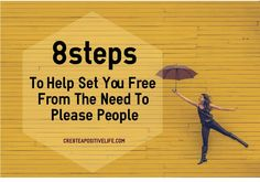 8 Steps To Help Set You free From The Need To Please People - Cre8te A Positive Life
