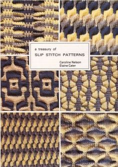 A Treasury of Slip Stitch Patterns by Caroline Nelson & Elaine Cater. Slip Stitch is one of the most interesting stitches that can be created on Knitting Machines. Through a little experimentation, the variety of effects obtainable seems almost endless.