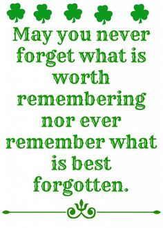 """Irish Blessing: """"May you never forget what is worth remembering nor ever remember what is best forgotten."""" Description from pinterest.com. I searched for this on bing.com/images"""