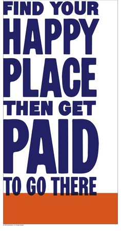 Find your happy place then get paid to go there #career ~ @Career Bliss Career Quotes, New Quotes, Quotes For Him, Happy Quotes, Success Quotes, Quotes To Live By, Motivational Quotes, Life Quotes, Inspirational Quotes