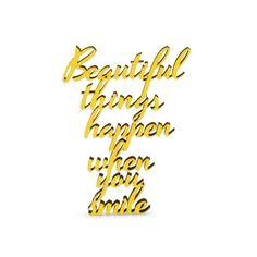 """Der 3D Schriftzug """"Beautiful things happen when you smile"""" – ein ganz individuelles Geschenk für einen besonderen Menschen in Deinem Leben, ein persönliches Dekorationsstatement oder einfach ein schöner Spruch. When You Smile, Your Smile, Statements, Lettering, 3d, Shit Happens, Motivation, Beautiful, Pick Yourself Up"""