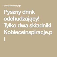 Pyszny drink odchudzający! Tylko dwa składniki Kobieceinspiracje.pl Drinks, Drinking, Beverages, Drink, Beverage