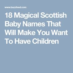 18 Magical Scottish Baby Names That Will Make You Want To Have Children