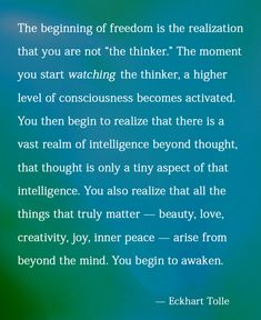 """the beginning of freedom is the realization that you are not """"the thinker"""" Eckhart Tolle Now Quotes, Great Quotes, Life Quotes, Inspirational Quotes, Attitude Quotes, Success Quotes, Motivational Quotes, Eckhart Tolle, Sup Yoga"""