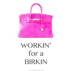 Workin for a Birkin (also available as an iPhone background!)