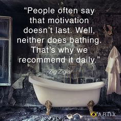 """People often say that motivation doesn't last. Well, neither does bathing. That's why we recommend it daily."" #MorningMotivation #motivation #quote #quoteoftheday #zigziglar #07302013"