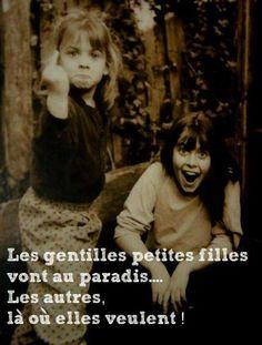 Les gentilles filles vont au paradis. Les autres, la où elles veulent !