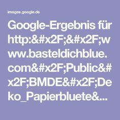Google-Ergebnis für http://www.basteldichblue.com/Public/BMDE/Deko_Papierbluete/03.jpg
