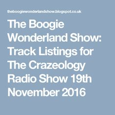 The Boogie Wonderland Show: Track Listings for The Crazeology Radio Show 19th November 2016