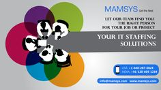 As marketplaces turn increasingly global, so do the human resources challenges. It has been the mission of Mamsys to keep up with these challenges, define and solve specific staffing needs, whereby allowing companies the time and freedom to do what they do best: focus on their core business.   Contact Mamsys now to know more about our IT Staffing Solutions.  #ITStaffing #recruitment #mamsysworld