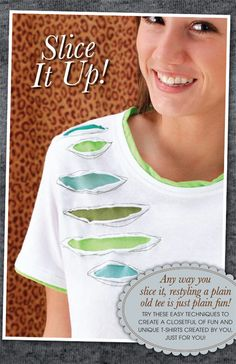 Any way you slice it, restyling a plain old tee is just plain fun! Try these techniques to create a closetful of fun and unique t-shirts created by you, just for you!