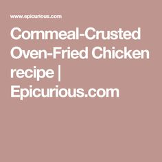 Cornmeal-Crusted Oven-Fried Chicken recipe | Epicurious.com