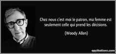 Chez nous c'est moi le patron, ma femme est seulement celle qui prend les décisions. - Woody Allen