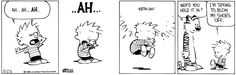 Calvin and Hobbes, GREAT IDEA -  Ah...Ah...AH...AH... kbthchh!  ...Why'd you hold it in? ...I'm trying to blow my shoes off.