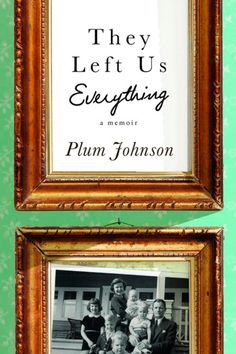 Kathy J. - They Left Us Everything by Plum Johnson. They Left Us Everything is a funny, touching memoir about the importance of preserving family history to make sense of the past and nurturing family bonds to safeguard the future -- Goodreads Reading Lists, Book Lists, Reading Room, New Books, Books To Read, Books 2016, Old Mother, Penguin Random House, Reading Challenge