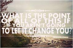 Let it change you