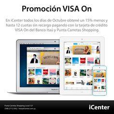 Promoción VISA On. En iCenter todos los días de Octubre obtené un 15% menos y hasta 12 cuotas sin recargo pagando con la tarjeta de crédito VISA On del Banco Itaú y Punta Carretas Shopping.
