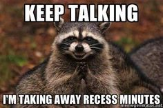 Teacher meme about taking away recess while the students keep talking #facultyloungers #recess #teachersfollowteachers