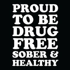 'Proud To Be Drug Free, Sober & Healthy - Straight Edge' by truthinker Drug Free Posters, Edge Quotes, Sober Quotes, World Government, Dream Tattoos, Be Proud, Life Philosophy, Thought Provoking, Drugs