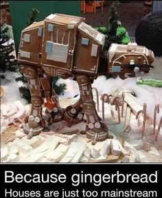 Because gingerbread houses are just too main stream.