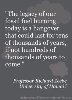 """You can see what else Professor Richard Zeebe had to say in the ScienceDaily article """"Carbon Emissions to Impact Climate Beyond the Day After Tomorrow."""" http://www.sciencedaily.com/releases/2013/08/130805152422.htm"""
