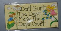Don't Count The Days… Make The Days Count! Cute Wisdom Smiley Signs Fridge Magnet Now Just 49p!