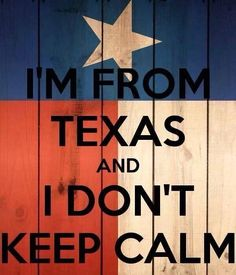 Your not a Texan unless you were born and bred in our hot state