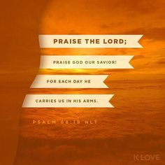 ENCOURAGING WORD OF THE DAY via @kloveradio  VERSE OF THE DAY via @youversion  Praise the Lord; praise God our savior! For each day he carries us in his arms. Interlude Psalms 68:19 NLT  http://ift.tt/1H6hyQe  Facebook/smpsocialmediamarketing  Twitter @smpsocialmedia  #Bible #Quote #Inspiration #Hope #Faith #FollowMe #Follow #VOTD #Klove #truth #love #picoftheday #instapic #Tulsa #Twitter
