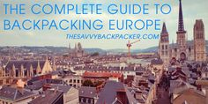 Backpacking Europe — Complete Guide to Backpacking through Europe.
