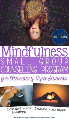 small group counseling program to teach students mindfulness strategies and techniques -Counselor Keri