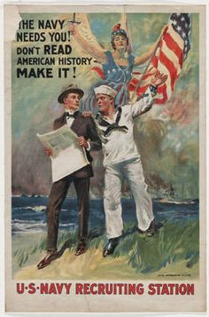 """The Navy Needs You! Don't Read American History - Make It! U.S. Navy Recruiting Station;"" 1914-1918, James Montgomery Flagg (American, 1877–1960)"