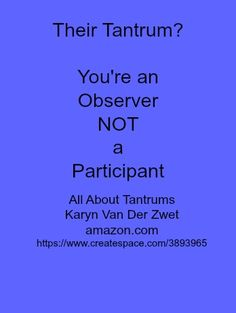 Their Tantrum? You're an Observer NOT a Participant