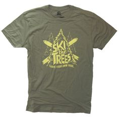 SKI SKI & SKI some more... SKI THE TREES: Carve Your Own Trail Skiing T-shirt on Downhillthreads.com