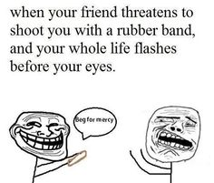 When someone has a RUBBER BAND... TOO true