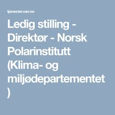 Ledig stilling - Direktør - Norsk Polarinstitutt (Klima- og miljødepartementet)
