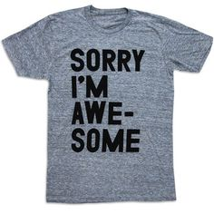 Sorry I'm Awesome Tee, $24, now featured on Fab.