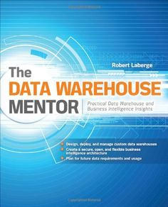 Bestseller Books Online The Data Warehouse Mentor: Practical Data Warehouse and Business Intelligence Insights Robert Laberge $27.64  - http://www.ebooknetworking.net/books_detail-0071745327.html