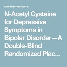 N-Acetyl Cysteine for Depressive Symptoms in Bipolar Disorder—A Double-Blind Randomized Placebo-Controlled Trial - ScienceDirect