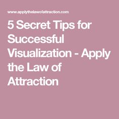 5 Secret Tips for Successful Visualization - Apply the Law of Attraction