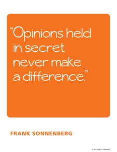 Opinions held in secret never make a difference ~ Frank Sonneberg Truth Quotes, Words Quotes, Me Quotes, Sayings, Daily Quotes, Great Quotes, Quotes To Live By, Motivational Thoughts, Motivational Quotes